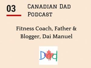 Canadian Dad Podcast - Dai Manuel