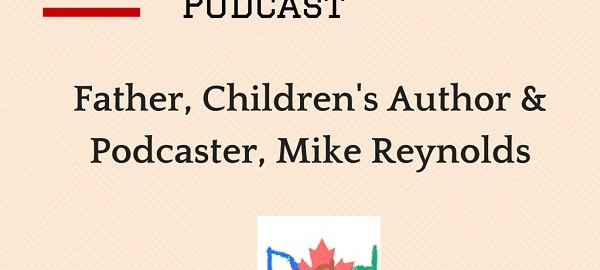 Canadian Dad Podcast - Mike Reynolds
