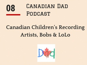 Canadian Dad Podcast - Bobs LoLo