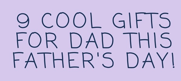 Cool Gifts Dad Fathers Day