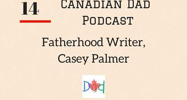 Canadian Dad Podcast 14 - Casey Palmer